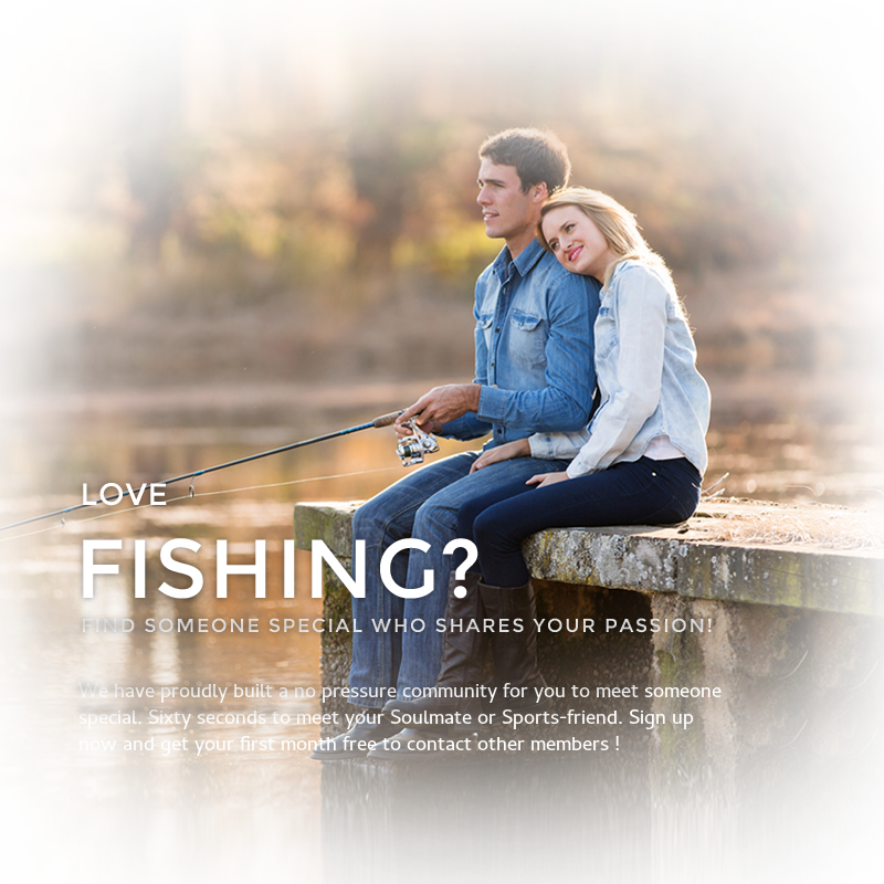 Love Fishing, find someone who loves it too